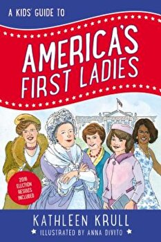 A Kids' Guide to America's First Ladies, Paperback/Kathleen Krull poza cate