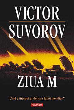 Ziua M. Cand a inceput al Doilea Razboi Mondial' (editia 2011)/Victor Suvorov imagine