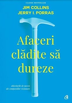 Afaceri cladite sa dureze . Ed II/Jim Colling, Jerry I. Porras imagine elefant.ro 2021-2022