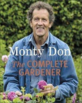 Complete Gardener, Hardcover/Monty Don poza cate