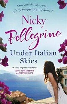 Under Italian Skies, Paperback/Nicky Pellegrino poza cate