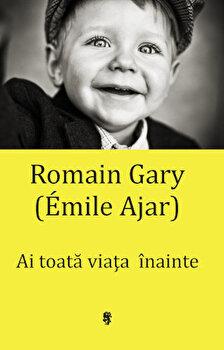 Ai toata viata inainte/Romain Gary imagine elefant.ro 2021-2022