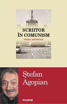 Scriitor in comunism (niste amintiri)/Stefan Agopian imagine