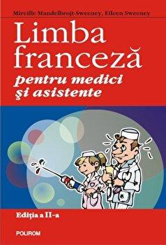 Limba franceza pentru medici si asistente. Editia a II-a/Mireille Mandelbrojt-Sweeney, Eileen Sweeney imagine elefant.ro