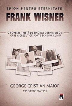 Spion pentru eternitate/George Cristian Maior imagine elefant.ro 2021-2022
