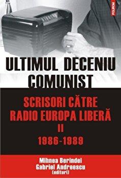 Ultimul deceniu comunist. Scrisori catre Radio Europa Libera (1986-1989), Vol. 2/Gabriel Andreescu, Mihnea Berindei imagine elefant 2021