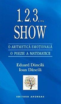 1,2,3,..., Show. O aritmetica emotionala. O poezie a matematicii/Eduard Dancila, Ioan Dancila