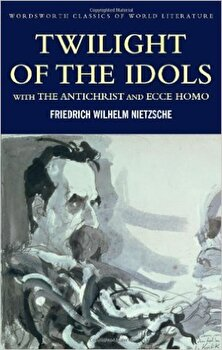 Twilight of the Idols with The Antichrist and Ecce Homo/Friedrich Wilhelm Nietzsche poza cate
