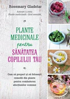 Plante medicinale pentru sanatatea copilului/Rosemary Gladstar imagine elefant.ro 2021-2022