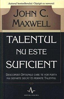 Talentul nu este suficient/John C. Maxwell imagine elefant.ro 2021-2022