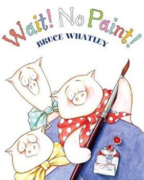 Wait! No Paint!, Paperback/Bruce Whatley poza cate
