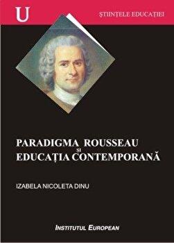 Paradigma Rousseau si educatia contemporana/Izabela Nicoleta Dinu imagine elefant.ro 2021-2022