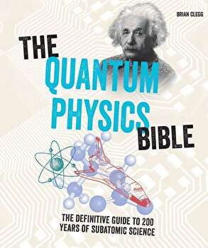 The Quantum Physics Bible: The Definitive Guide to 200 Years of Subatomic Science, Paperback/Brian Clegg imagine