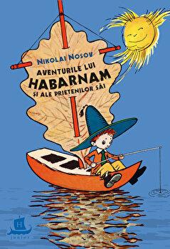 Aventurile lui Habarnam si ale prietenilor sai/Nikolai Nosov