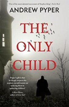 Only Child, Paperback/Andrew Pyper poza cate