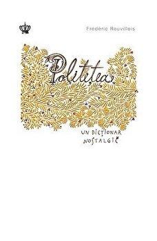 Politetea. Un dictionar nostalgic-Frederic Rouvillois imagine