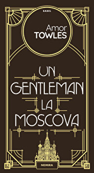 Un gentleman la Moscova/Amor Towles imagine elefant.ro 2021-2022