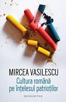 Cultura romana pe intelesul patriotilor-Mircea Vasilescu imagine