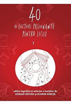 40 de lecturi pasionante pentru liceu 1. Clasa a IX-a/Adrian Savoiu