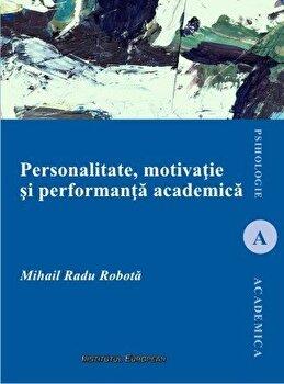 Personalitate, motivatie si performanta academica/Mihai Radu Robota imagine elefant.ro