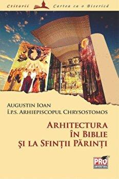 Arhitectura in Biblie si la Sfintii Parinti/Augustin Ioan imagine elefant.ro 2021-2022