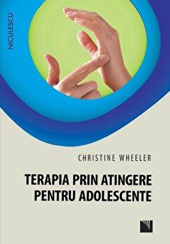 Terapia prin atingere pentru adolescente/Christine Wheeler imagine elefant.ro 2021-2022