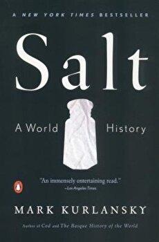 Salt: A World History, Paperback/Mark Kurlansky poza cate