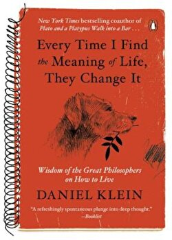 Every Time I Find the Meaning of Life, They Change It: Wisdom of the Great Philosophers on How to Live, Paperback/Daniel Klein poza cate