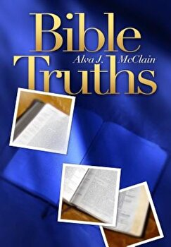Bible Truths, Paperback/Alva J. McClain imagine