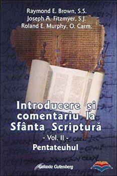 Introducere si comentariu la Sfanta Scriptura. Vol. 2: Pentateuhul/Raymond E. Brown, Joseph A. Fitzmyer, Roland E. Murphy imagine elefant.ro 2021-2022