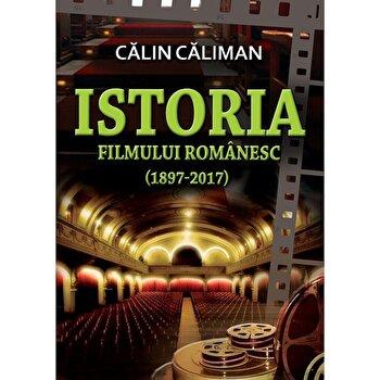 Istoria filmului romanesc (1897-2017)/Calin Caliman