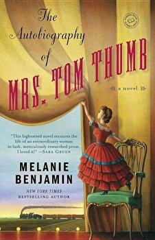The Autobiography of Mrs. Tom Thumb, Paperback/Melanie Benjamin poza cate