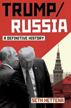 Trump / Russia: A Definitive History, Hardcover/Seth Hettena imagine