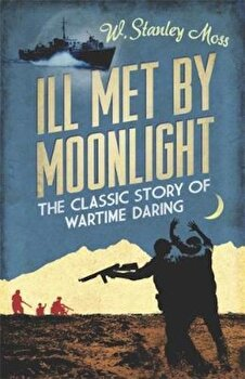 Ill Met By Moonlight, Paperback/W Stanley Moss poza cate