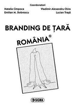 Branding de tara. Romania/Natalia Cimpoca, Emilian M. Dobrescu, Vladimir Alexandru Chira, Lucian Trasa imagine elefant.ro