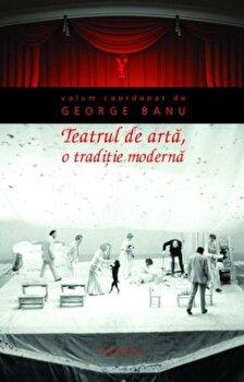 Teatrul de arta, o traditie moderna/George Banu poza cate
