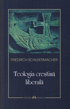 Teologia crestina liberala/Friedrich Schleiermacher imagine elefant.ro 2021-2022