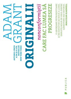 Originalii - Nonconformistii care fac lumea sa progreseze/Adam Grant
