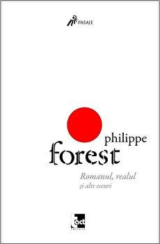 Roman, realul si alte eseuri/Philippe Forest imagine
