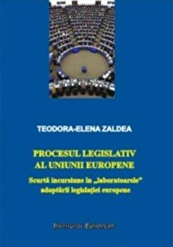 Procesul legislativ al Uniunii Europene/Teodora-Elena Zaldea imagine elefant.ro 2021-2022