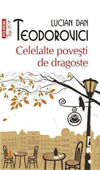 Celelalte povesti de dragoste (Top 10+)/Lucian Dan Teodorovici imagine elefant.ro 2021-2022