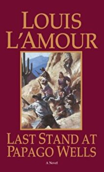 Last Stand at Papago Wells, Paperback/Louis L'Amour poza cate