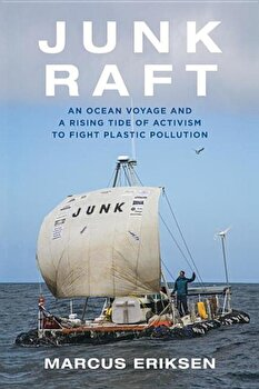 Junk Raft: An Ocean Voyage and a Rising Tide of Activism to Fight Plastic Pollution, Paperback/Marcus Eriksen poza cate