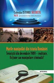 Istorii secrete Vol. 9: Marile manipulari din istoria Romaniei. Teroristii din decembrie 1989/Boerescu Dan-Silviu