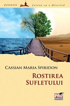 Rostirea sufletului/Cassian Maria Spiridon poza cate