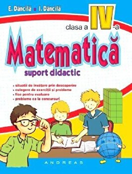 Matematica clasa a IV-a. Suport didactic/E. Dancila, I. Dancila poza cate
