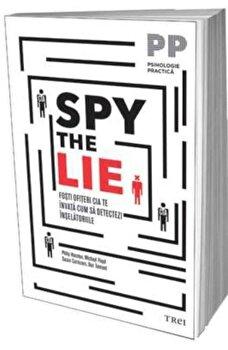 Spy the Lie. Fosti ofiteri CIA te invata cum sa detectezi inselatoriile/Philip Houston, Michael Floyd, Susan Carnicero, Don Tennant imagine elefant.ro 2021-2022