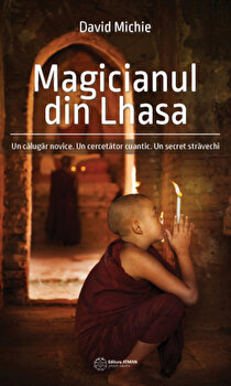 Magicianul din Lhasa. Un calugar novice. Un cercetator cuantic. Un secret stravechi-David Michie imagine