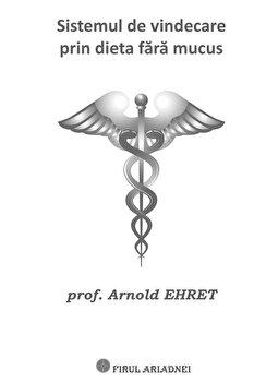 Sistemul de vindecare prin dieta fara mucus/Arnold Ehret imagine elefant.ro 2021-2022