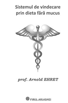 Sistemul de vindecare prin dieta fara mucus/Arnold Ehret imagine elefant 2021